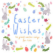 Easter Wishes (40 Great Easter Songs for Kids) by Various Artists