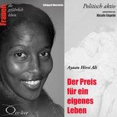 Politisch aktiv - Der Preis für ein eigenes Leben (Ayaan Hirsi Ali) by Nicole Engeln
