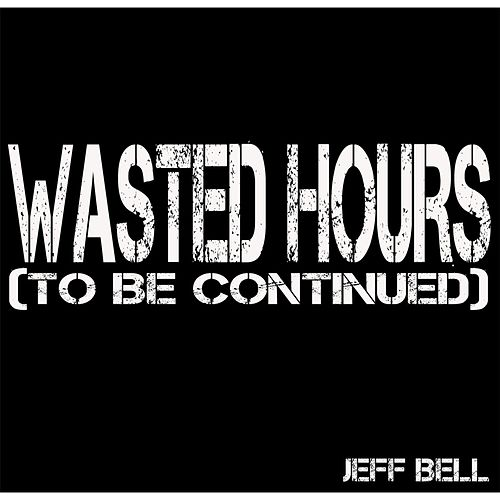 Play & Download Wasted Hours (To Be Cont.) by Jeff Bell | Napster