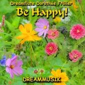 Be Happy! by Dreamflute Dorothée Fröller