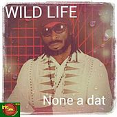 Play & Download None a Dat by Wild Life | Napster