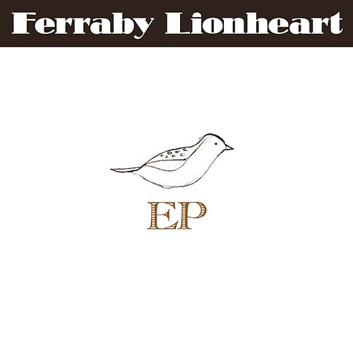 Play & Download Ferraby Lionheart - Ep by Ferraby Lionheart | Napster