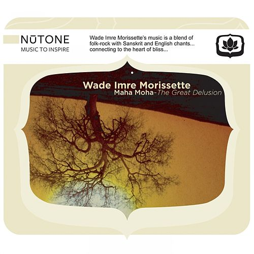 Play & Download Maha Moha the Great Delusion by Wade Imre Morissette | Napster