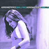 Play & Download Small Fires by Adrienne Pierce | Napster