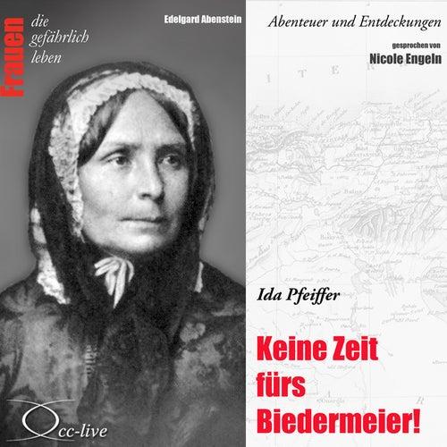 Abenteuer und Entdeckungen - Keine Zeit fürs Biedermeier (Ida Pfeiffer) von Nicole Engeln