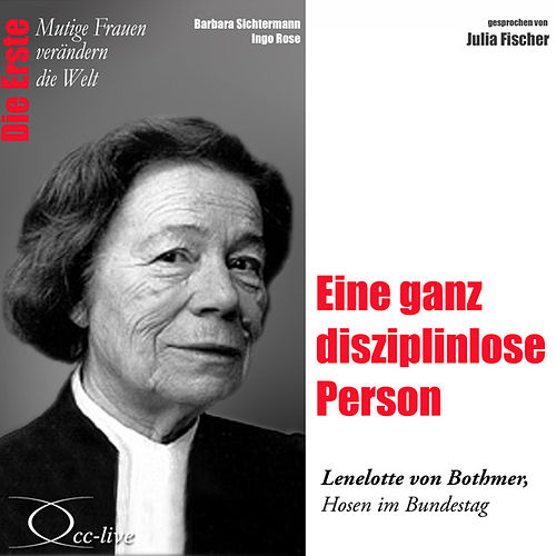 Die Erste - Eine ganz disziplinlose Person (Lenelotte von Bothmer, Hosen im Bundestag) von Julia Fischer