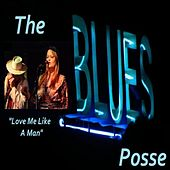 Play & Download Love Me Like a Man (feat. Miss Christine) by The Blues Posse | Napster