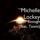 Play & Download Never Enough (feat. Tawni) by Michelle Lockey | Napster