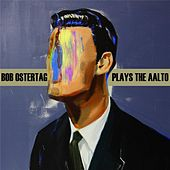 Play & Download Bob Ostertag Plays the Aalto by Bob Ostertag | Napster