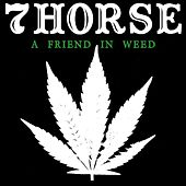 Play & Download A Friend in Weed by 7Horse | Napster