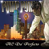 Play & Download Pump Pump by AC Da' Perfecto | Napster