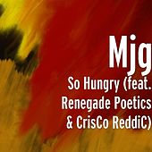 Play & Download So Hungry (feat. Renegade Poetics & CrisCo ReddiC) by MJG | Napster