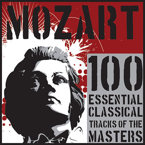 Play & Download Mozart: 100 Essential Classical Tracks of the Masters by Various Artists | Napster