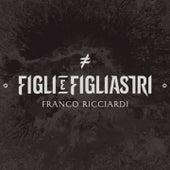 Play & Download Figli e Figliastri by Franco Ricciardi | Napster
