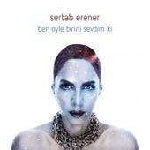 Play & Download Ben Öyle Birini Sevdim Ki by Sertab Erener | Napster