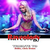 Play & Download Raveology: Tribute to DVBBS, Chris Brown by Various Artists | Napster