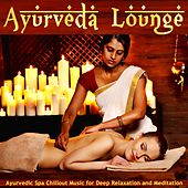 Play & Download Ayurveda Lounge (Ayurvedic Spa Chillout Music For Deep Relaxation And Meditation) by Various Artists | Napster