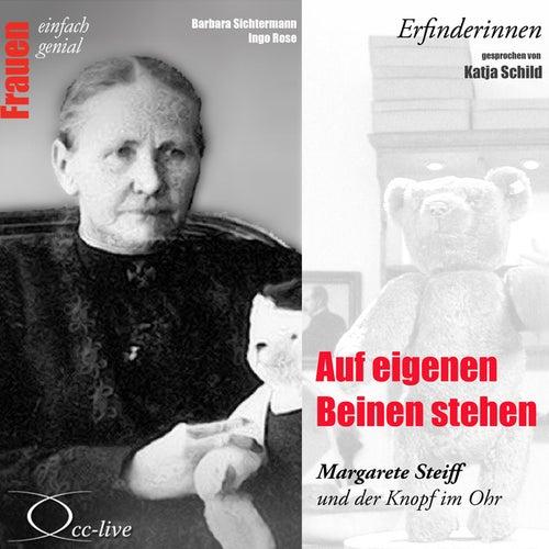 Erfinderinnen - Auf eigenen Beinen stehen (Margarete Steiff und der Knopf im Ohr) von Katja Schild