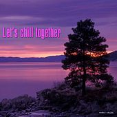 Play & Download Let's Chill Together by Various Artists | Napster