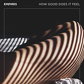 How Good Does It Feel by Empires