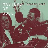 Play & Download Masters of Soul: George Kerr - Singles & Rarities, Vol. 1 by Various Artists | Napster
