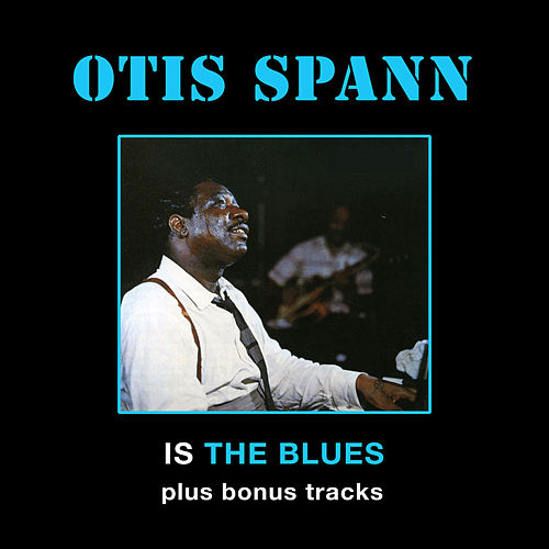 Otis Spann Is the Blues (Bonus Track Version) by Otis Spann