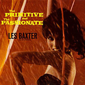 Play & Download The Primitive and the Passionate (Bonus Track Version) by Les Baxter | Napster