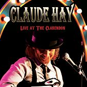 Play & Download Live At the Clarendon by Claude Hay | Napster