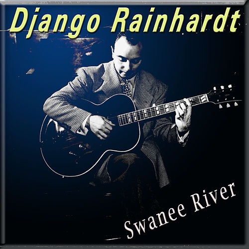 Play & Download Swanee River by Django Reinhardt | Napster