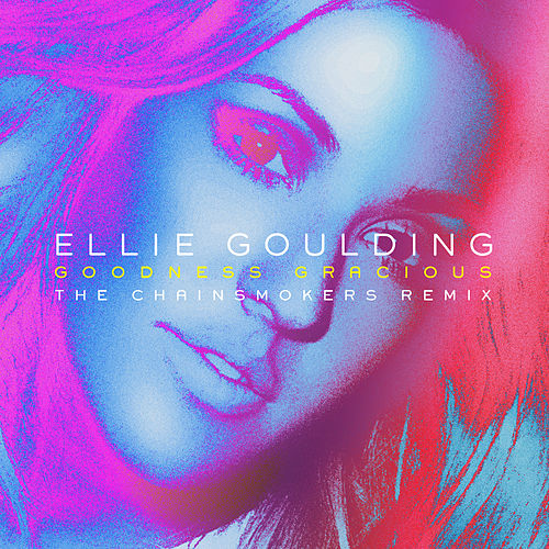 Goodness Gracious by Ellie Goulding