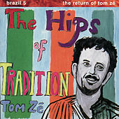 Brazil 5 - The Return of Tom Zé: The Hips of Tradition by Tom Zé