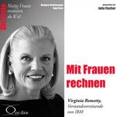 Play & Download Die Erste - Mit Frauen rechnen (Virginia Rometty, Vorstandsvorsitzende von IBM) by Julia Fischer | Napster