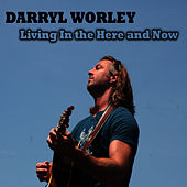 Play & Download Living in the Here and Now by Darryl Worley | Napster
