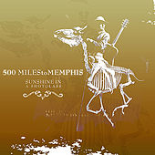 Play & Download Sunshine In A Shot Glass by 500 Miles To Memphis | Napster