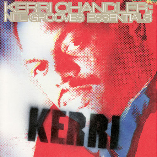Play & Download Nite Grooves Essentials by Kerri Chandler | Napster