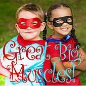 Great Big Muscles - Super Wacky, Fun Songs to Get Your Kids Moving and Working out Their Bodies! by Various Artists