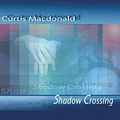 Play & Download Shadow Crossing by Curtis MacDonald | Napster