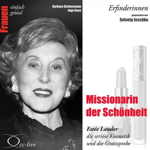 Erfinderinnen - Missionarin der Schönheit (Estée Lauder, die seriöse Kosmetik und die Gratisprobe) von Solveig Jeschke