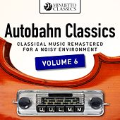 Autobahn Classics, Vol. 6 (Classical Music Remastered for a Noisy Environment) by Various Artists