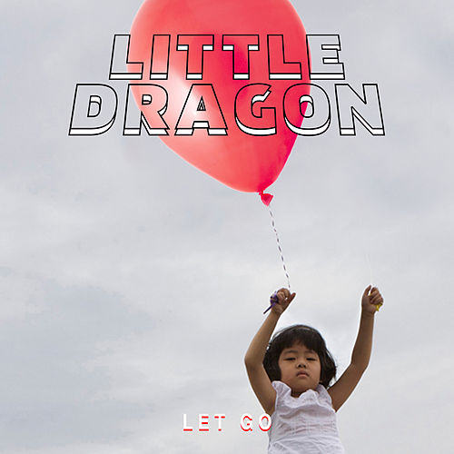Let Go by Little Dragon