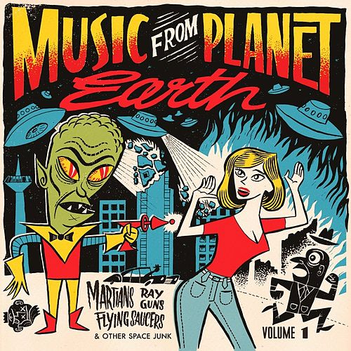 Play & Download Music From Planet Earth Vol. 1 (Martians, Ray Guns, Flying Saucers And Other Space Junk) by Various Artists | Napster