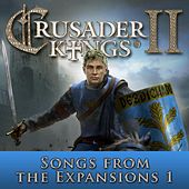 Crusader Kings II: Songs from the Expansions 1 by Paradox Interactive