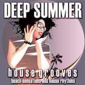 Deep Summer: House Grooves (Beach Sensations and House Rhythms) by Various Artists