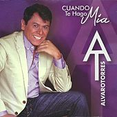 Play & Download Cuando Te Hago Mia by Alvaro Torres | Napster