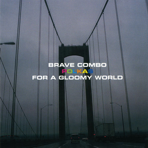 Play & Download Polkas For A Gloomy World by Brave Combo | Napster