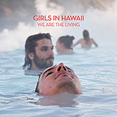 Play & Download We are the living by Girls In Hawaii | Napster