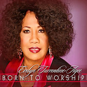 Play & Download Born To Worship by Evelyn Turrentine-Agee | Napster