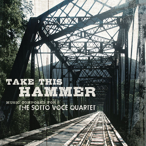 Play & Download Take This Hammer: Music Composed for the Sotto Voce Quartet by Sotto Voce Quartet | Napster