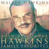 Goin' Up Yonder - Hawkins Family Favorites by Walter Hawkins