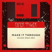 Make It Through by Paper Tiger